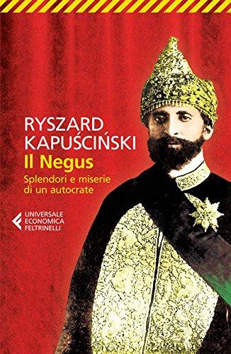 Il Negus: Splendori e miserie di un autocrate (Universale economica Vol. 8378) (Italian Edition) por Ryszard Kapuściński