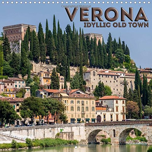 VERONA Idyllic Old Town 2016: Heart of the historic center (Calvendo Places)