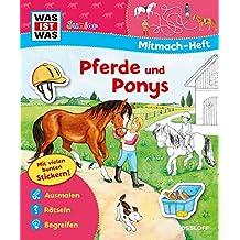 Mitmach-Heft Pferde und Ponys: Malen, Rätseln, Stickern (WAS IST WAS Junior Mitmach-Hefte)