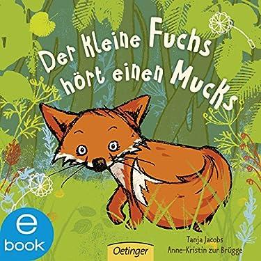 Der kleine Fuchs hört einen Mucks (Die kleine Eule und ihre Freunde)