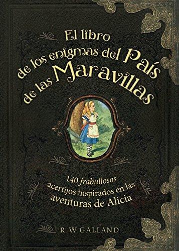 El libro de los enigmas del País de las Maravillas: 140 frabullosos acertijos inspirados en las aventuras de Alicia (Ocio y entretenimiento)
