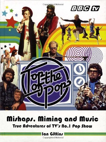 Top of the Pops: Mishaps, Miming and Music by Gittins, Ian (2007) Hardcover