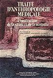 Traité d'anthropologie médicale. L'Institution de la santé et de la maladie