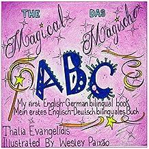 THE Magical ABC     DAS Magische ABC: My first English-German bilingual book.  Mein erstes Englisch-Deutsch bilinguales Buch