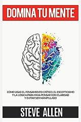 Domina tu mente - Cómo usar el pensamiento crítico, el escepticismo y la lógica para para pensar con claridad y evitar ser manipulado: Técnicas probadas para mejorar la toma de decisiones Taschenbuch