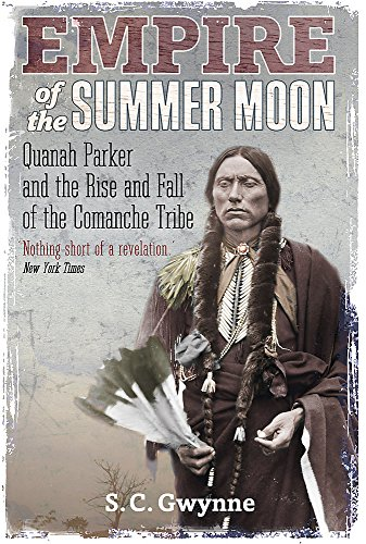 Empire of the Summer Moon: Quanah Parker and the Rise and Fall of the Comanches, the Most Powerful Indian Tribe in American History (Sands Empire The Of)