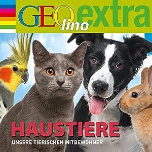 Haustiere. Unsere tierischen Mitbewohner: GEOlino extra Hör-Bibliothek