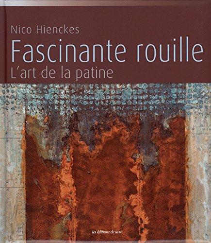 Fascinante rouille : L'art de la patine par Nico Hienckes, Frank Schuppelius