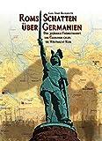 ROMs Schatten über Germanien Der 30-jährige Freiheitskampf der Germanen gegen die Weltmacht ROM: Neue Erkenntnisse zur Varusschlacht - Karl-Ernst Buhrmester