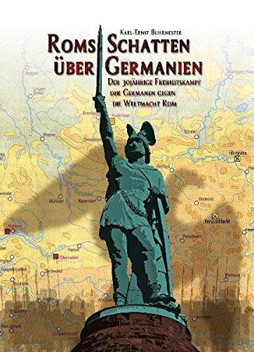 ROMs Schatten über Germanien Der 30-jährige Freiheitskampf der Germanen gegen die Weltmacht ROM: Neue Erkenntnisse zur Varusschlacht