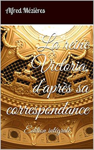 Télécharger en ligne La reine Victoria, d'après sa correspondance: Edition intégrale pdf