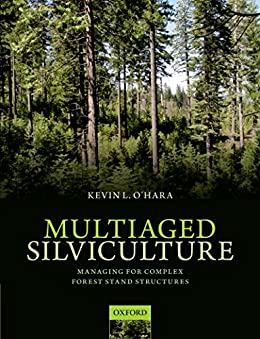 Multiaged silviculture managing for complex forest stand structures multiaged silviculture managing for complex forest stand structures by ohara kevin fandeluxe Images