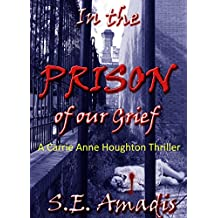 In the Prison of our Grief (A Gripping, Fast-Paced Action Thriller): Who can Carrie Anne trust? And who is really out to kill her? (Carrie Anne Houghton Thriller Series Book 2)