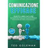 Comunicazione efficace: 2 libri in 1 - Tecniche per migliorare la comunicazione liberandosi dall'ansia sociale. Aumentare l'a