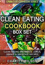Clean Eating Cookbook Box Set: Clean Eating Breakfast, Lunch, Dinner & Smoothie Recipes by Charity Wilson (2015-04-22)