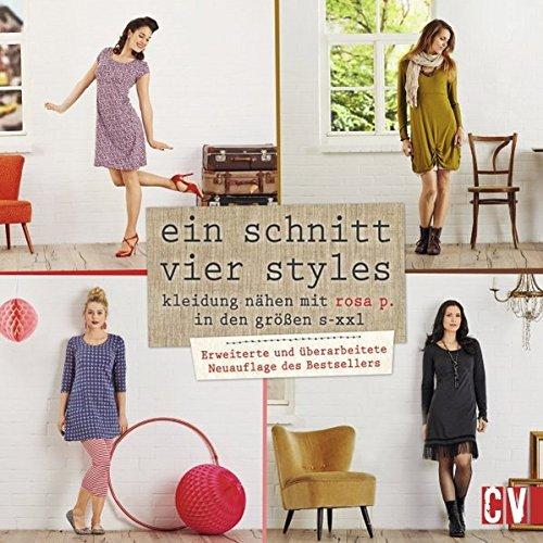 Preisvergleich Produktbild Ein Schnitt - vier Styles: Kleidung nähen mit Rose P. in den Größen S - XXL