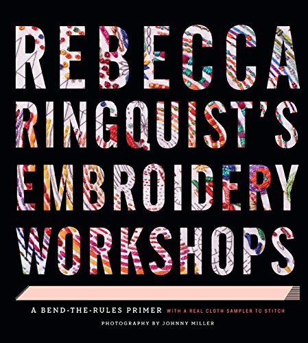 Rebecca Ringquist's Embroidery Workshops: A Bend-the-Rules Primer (English Edition)