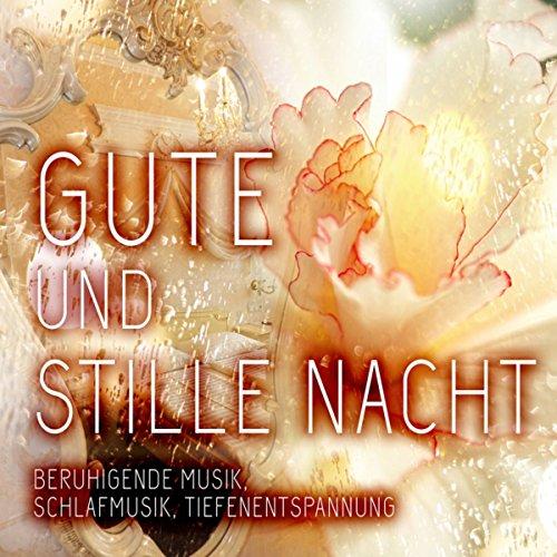Gute und Stille Nacht - Beruhigende Musik, Schlafmusik, Tiefenentspannung Stille Nacht Musik