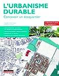 L'urbanisme durable: Concevoir un �co...