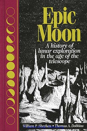 Epic Moon: A History of Lunar Exploration in the Age of the Telescope by William P. Sheehan (2001-06-30)