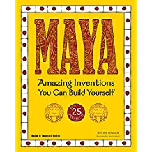 Maya: Amazing Inventions You Can Build Yourself (Build It Yourself) (English Edition)
