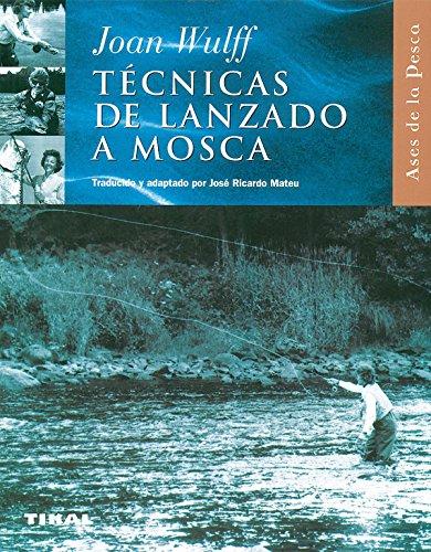 Tecnicas Del Lanzado A Mosca (Ases De La Pesca) por Joan Wulff