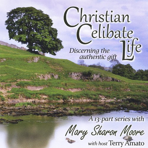 Christian Celibate Life: Discerning the Authentic by Mary Sharon Moore