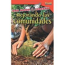 Una Mano Al Corazon: Mejorando Las Comunidades (Hand to Heart: Improving Communities) (Spanish Version) (Advanced Plus) (Una mano al corazon / Hand to Heart: Time for Kids Nonfiction Readers)