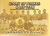 Story of Puskas and his Team: The Zenith & Decline of the Hungarian Golden Team