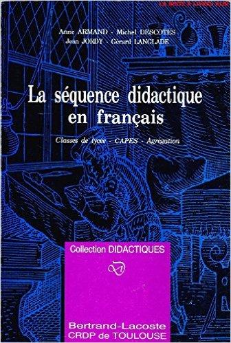 LA SEQUENCE DIDACTIQUE EN FRANCAIS. Classes de lycée, CAPES, Agrégation de Anne Armand,Collectif ,Jean Jordy ( 1 mai 1992 )
