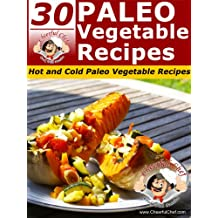 30 Paleo Vegetable Recipes - Hot And Cold Paleo Vegetable Recipes (Paleo Recipes Book 13) (English Edition)