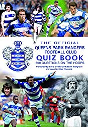 The Official Queens Park Rangers Football Club Quiz Books: 800 Questions on the Hoops