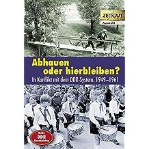 Abhauen oder hierbleiben?: Im Konflikt mit dem DDR-System. 1949-1961. Auswahl (Zeitgut)