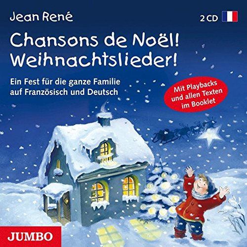 Chansons de Noel! Weihnachtslieder!: Ein Fest für die ganze Familie auf Französich und Deutsch