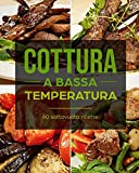 Cottura a bassa temperatura: 60 Sottovuoto ricette - Carne, pesce, contorni e dolci