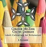 Colour Me Zen: Celtic Designs: Adult Colouring for Relaxation: Volume 2