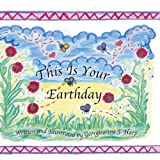 """This Is Your Earthday"" is a beautifully illustrated Christian children's book. It tells about the journeys a child will go through in life and the importance of having our precious Heavenly Father to guide us and help us along the way. Children shou..."