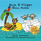 Maya & Filippo Show Aloha: Free Books for Kids Ages 4-8 (Maya & Filippo Adventure and Education for Kids Book 1)