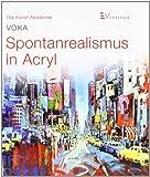 Spontanrealismus in Acryl (Die Kunst-Akademie) - VOKA