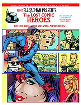 Floyd Flegalman presents the Lost Comic Heroes. (Floyds History ...