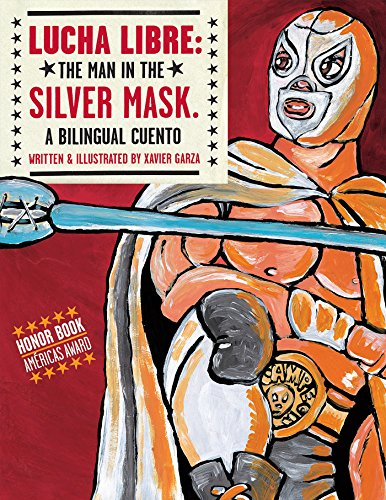 Lucha Libre: The Man in the Silver Mask: A Bilingual Cuento por Xavier Garza