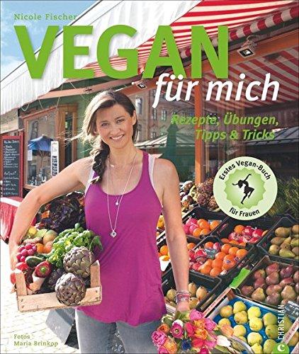 Für Rezept Mich (Vegan für mich: Rezepte, Übungen, Tipps & Tricks)
