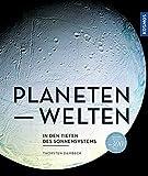 Planetenwelten: In den Tiefen des Sonnensystems - Thorsten Dambeck