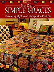 [(Simple Graces : Charming Quilts and Companion Projects)] [By (author) Kim Diehl] published on (October, 2010)