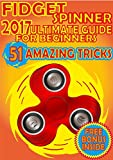 Fidget Spinner 2017 Ultimate Guide for Beginners, 51 Amazing Tricks: 51 Steps That Will Make You a Pro