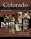 [Colorado: A History in Photographs] (By: Richard N. Ellis) [published: December, 2004]