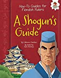 A Shogun's Guide (How-To Guides for Fiendish Rulers)