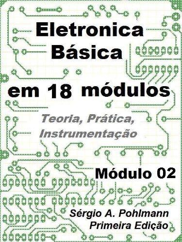 Eletrônica Básica - Módulo 02 (Curso de Eletronica Básica em 18 Módulos Livro 2) (Portuguese Edition) por Sergio Pohlmann