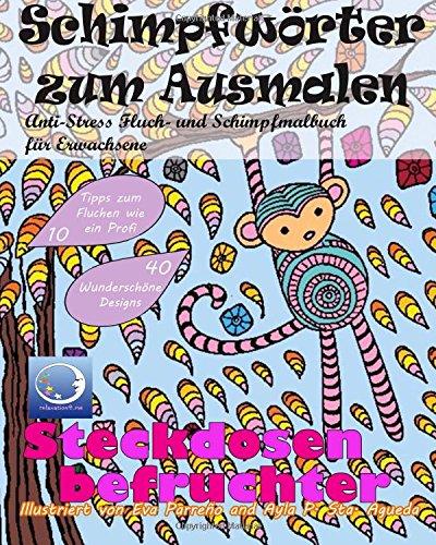 ANTI-STRESS Fluch- und Schimpfmalbuch für Erwachsene: Schimpfwörter zum Ausmalen (Tiere, Blumen lustige Mandalas und fiese Sprüche zum Fluchen für Achtsamkeit und Zen Meditation)
