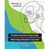 Endometriosis Naturally Morning Wisdom Journal: Writing Your Way To Health